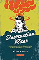 Destruction Rites: Ephemerality and Demolition in Postwar Visual Culture (International Library of Modern and Contemporary Art)