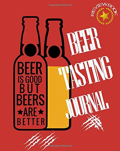 Beer Tasting Journal: Funny Beer Journal for Him,Beer Is Good But Beers Are Better, Rate and Record for Beer Lover, Travel Size Beer Tasting Log book/Notebook