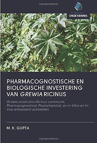 PHARMACOGNOSTISCHE EN BIOLOGISCHE INVESTERING VAN GREWIA RICINUS: Grewia asiaticainn,Ricinus communis, Pharmacognostical, Phytochemical, en in-Vitro en In-Vivo antioxidant activiteiten