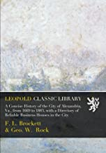 A Concise History of the City of Alexandria, Va., from 1669 to 1883, with a Directory of Reliable Business Houses in the City