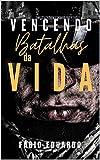 VENCENDO BATALHAS DA VIDA (Portuguese Edition)