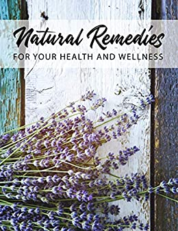 Natural Remedies for Your Health and Wellness by [Shaline Miller]