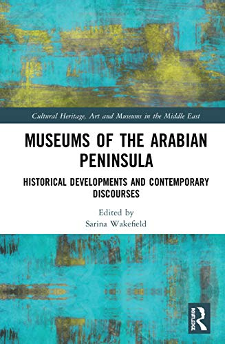 Compare Textbook Prices for Museums of the Arabian Peninsula: Historical Developments and Contemporary Discourses Cultural Heritage, Art and Museums in the Middle East 1 Edition ISBN 9780367148447 by Wakefield, Sarina