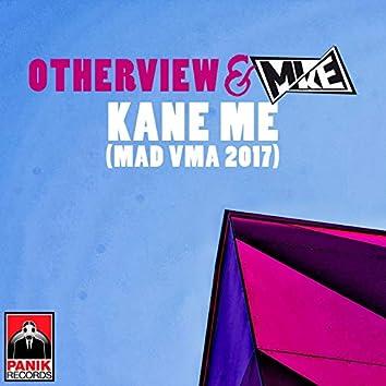 Kane Me (MAD VMA 2017)