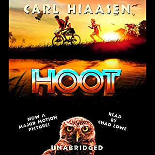 Hoot                   Written by:                                                                                                                                 Carl Hiaasen                               Narrated by:                                                                                                                                 Chad Lowe                      Length: 6 hrs and 25 mins     1 rating     Overall 5.0