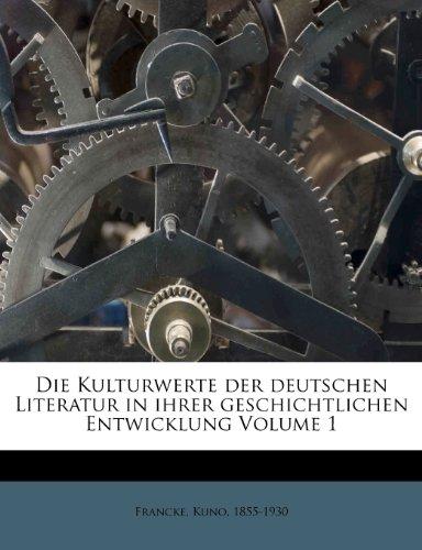 Die Kulturwerte Der Deutschen Literatur in Ihrer Geschichtlichen Entwicklung Volume 1