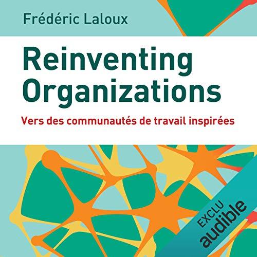 Reinventing organizations. Vers des communautés de travail inspirées                   De :                                                                                                                                 Frédéric Laloux                               Lu par :                                                                                                                                 José  Heuzé                      Durée : 16 h et 46 min     52 notations     Global 4,7