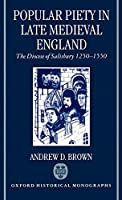 Popular Piety in Late Medieval England: The Diocese of Salisbury 1250-1550 (Oxford Historical Monographs)
