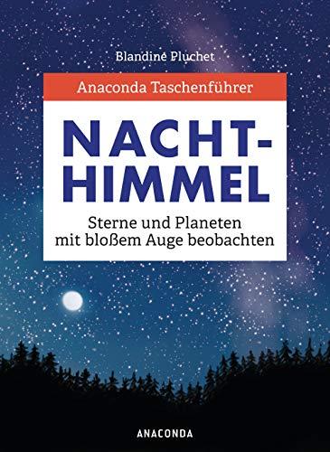 Anaconda Taschenführer Sterne und Planeten: Den Nachthimmel mit bloßem Auge beobachten