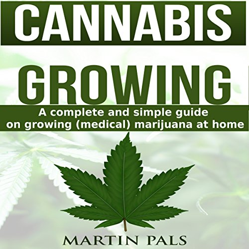 Cannabis Growing: An Easy-to-Follow Guide to Growing Cannabis Indoors: A Complete Guide on Cultivating Cannabis at Home audiobook cover art