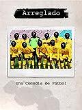 Arreglado: Una Comedia sobre Fútbol