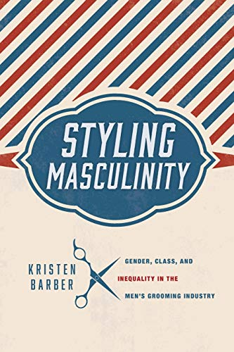 Compare Textbook Prices for Styling Masculinity: Gender, Class, and Inequality in the Men's Grooming Industry None ed. Edition ISBN 9780813565521 by Barber, Kristen
