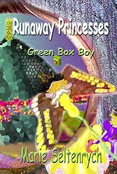 [Marie Seltenrych, Eileen Marie Seltenrych]のRunaway Princesses: Green Box Boy (English Edition)