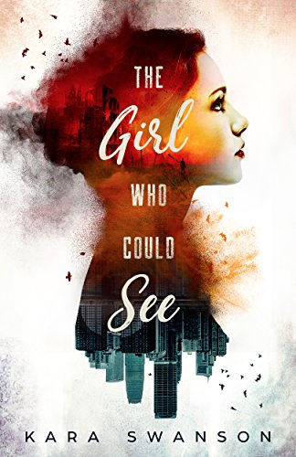 The Girl Who Could See by [Kara Swanson]