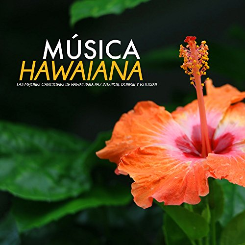 Música Hawaiana - Las Mejores Canciones de Hawaii para Paz Interior, Dormir y Estudiar