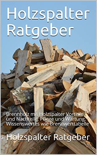 Holzspalter Ratgeber: Brennholz mit Holzspalter Vorteile und Nachteile. Pflege und Wartung. Wissenswertes wie Brennwerttabelle