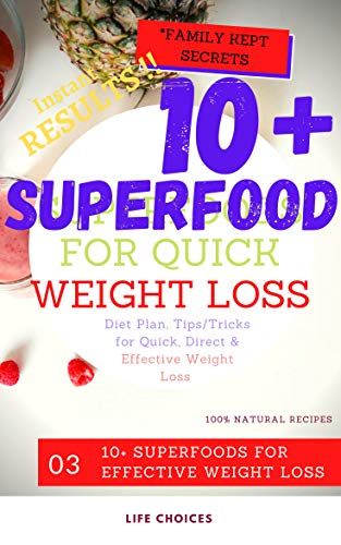 10+ Superfood for Quick Weight Loss: 100% Natural Recipes