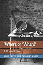 Where or When?: A One Act Play