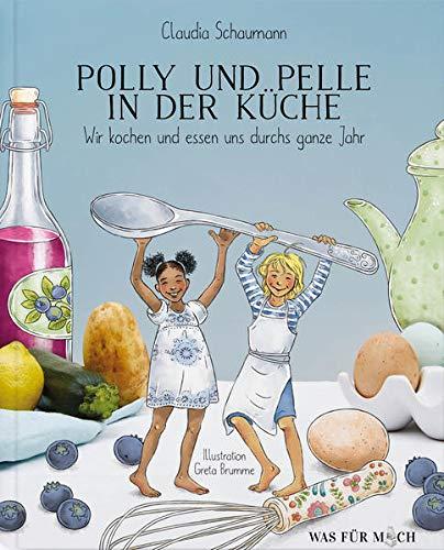 Polly und Pelle in der Küche: Wir kochen und essen uns durch das ganze Jahr