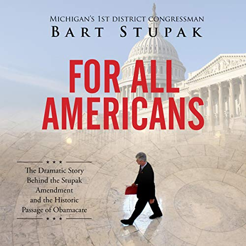 For All Americans: The Dramatic Story Behind the Stupak Amendment and The Historic Passage of Obamacare  By  cover art