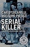 Serial killer: Storie di ossessione omicida...