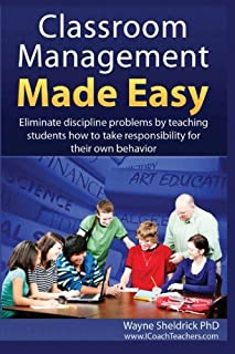 Classroom Management Made Easy: Eliminate discipline problems by teaching students how to take responsibility for their ow...
