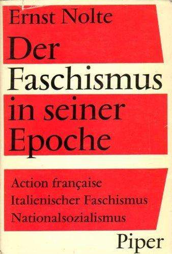 Der Faschismus in seiner Epoche — Die Action Francaise - Der italienische Faschismus - Der Nationalsozialismus