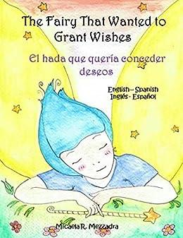 The Fairy That Wanted to Grant Wishes (English Spanish): El hada que quería conceder deseos (Inglés Español) by [Micaela Rocio Mezzadra]