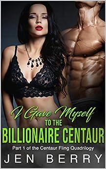 I Gave Myself to The Billionaire Centaur (Centaur Fling Book 1) by [Jen Berry]