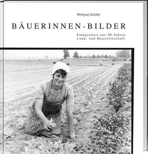 Wolfgang Schiffer: Bäuerinnen-Bilder: Fotografien aus 50 Jahren Land- und Hauswirtschaft