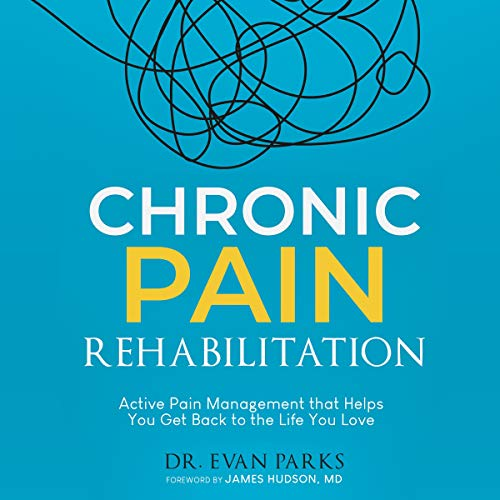 Chronic Pain Rehabilitation: Active Pain Management That Helps You Get Back to the Life You Love