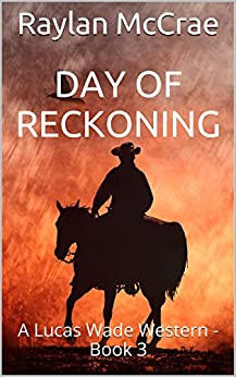[Raylan McCrae]のDay of Reckoning: A Lucas Wade Western - Book 3 (English Edition)