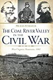 The Coal River Valley in the Civil War: West Virginia Mountains, 1861 (Civil War Series)