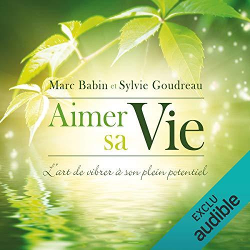 Aimer sa Vie : L'art de vibrer à son plein potentiel audiobook cover art