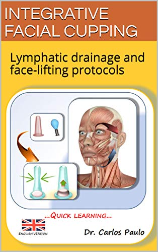 INTEGRATIVE FACIAL CUPPING: Lymphatic drainage and face-lifting protocols (English Edition)