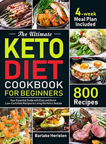 The Ultimate Keto Diet Cookbook for Beginners: Your Essential Guide with 800 Easy and Quick Low-Carb Keto Recipes to Living the Keto Lifestyle (4-week Meal Plan Included)
