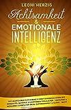 Achtsamkeit & emotionale Intelligenz: Mit Achtsamkeitstraining & Emotionsregulation die Gedanken