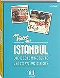 Miss Violet goes Istanbul - Die besten Rezepte und Storys aus der City - Violet Kiani