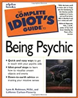 Complete Idiot's Guide to Being a Psychic (The Complete Idiot's Guide)