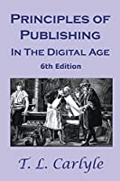 Principles of Publishing In The Digital Age: 6th Edition