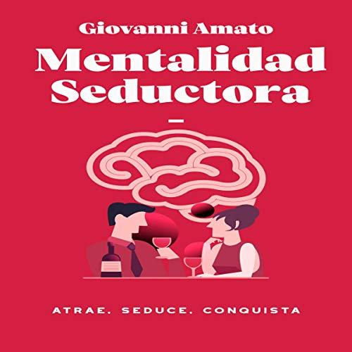 Mentalidad Seductora: Atrae, Seduce, Conquista [Seductive Mindset: Attract, Seduce, Conquer] cover art