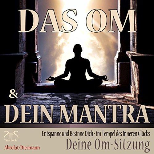 Das Om und Dein Mantra: Entspanne und Besinne Dich - im Tempel des inneren Glücks mit Deiner Om-Sitzung