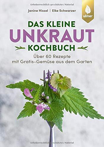 Das kleine Unkraut-Kochbuch: Über 60 Rezepte mit Gratis-Gemüse aus dem Garten