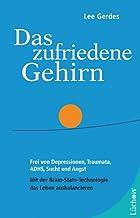 Das zufriedene Gehirn: Frei von Depressionen, Traumata, ADHS, Sucht und Angst. Mit der Brain-State-Technologie das Leben ausbalancieren (German Edition)