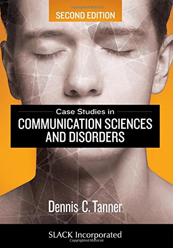 Compare Textbook Prices for Case Studies in Communication Sciences and Disorders Second Edition ISBN 9781630913021 by Tanner PhD, Dennis C.