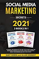 SOCIAL MEDIA MARKET SECRETS 3 Books in 1 - Facebook, Instagram and Youtube, The Ultimate Guide For Beginners to Master Advertising, Grow your Audience, Boost your Business and Make More Money