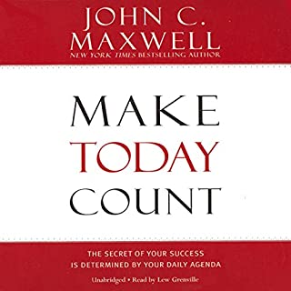 Make Today Count     The Secret of Your Success Is Determined by Your Daily Agenda              By:                                                                                                                                 John C. Maxwell                               Narrated by:                                                                                                                                 Lew Grenville                      Length: 3 hrs and 35 mins     309 ratings     Overall 4.5