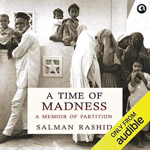 A Time of Madness     A Memoir of Partition              Written by:                                                                                                                                 Salman Rashid                               Narrated by:                                                                                                                                 Vivek Madan                      Length: 4 hrs and 16 mins     6 ratings     Overall 4.7