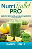 """NutriBullet PRO: Discover the Secrets of """"Top 25"""" Green Vegetables and Fruits Smoothie Recipes for Quick Weight Loss & Fight Diseases (DH Kitchen) (Volume 39)"""