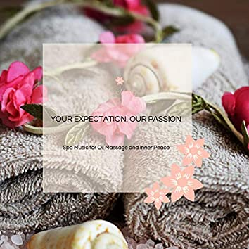 Your Expectation, Our Passion - Spa Music For Oil Massage And Inner Peace